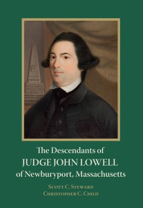 The Descendants of Judge John Lowell of Newburyport, Mass by Scott C. Steward and Christopher C. Child on Fieldstone Common