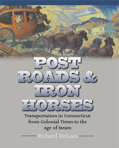 Post Roads and Iron Horses: Transportation in Connecticut from Colonial Times to the Age of Steam